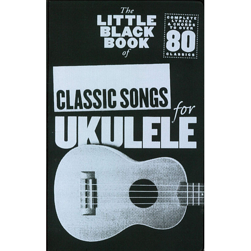 THE LITTLE BLACK BOOK OF CLASSICAL SONGS UKELELE